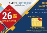 26 TR/M2 sở hữu căn hộ cao cấp Amber Riverside Times City, CK 8%, LS 0% 18 tháng, LH: 0888.121086