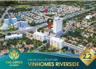 Chỉ với 2,2 tỷ sở hữu ngay chung cư cao cấp TSG Lotus - Đối diện Vinhomes Riverside. Lh: 0946120300